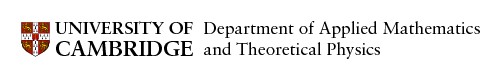 University of Cambridge, Departement of Applied Mathematics and Theoretical Physics